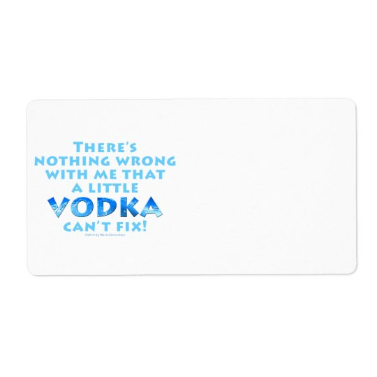 NOTHING WRONG WITH ME VODKA CAN'T FIX AVERY LABELS