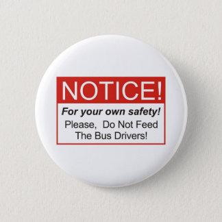 Notice / Bus Driver 6 Cm Round Badge