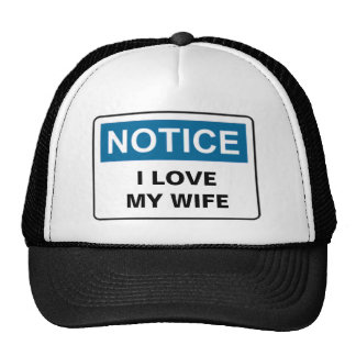 NOTICE I LOVE MY WIFE TRUCKER HAT