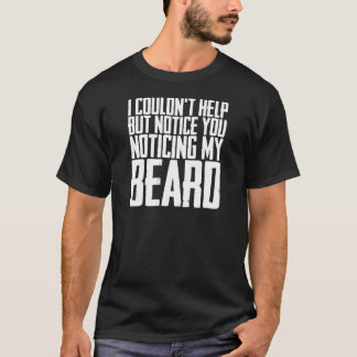 Notice You Noticing My Beard T-Shirt