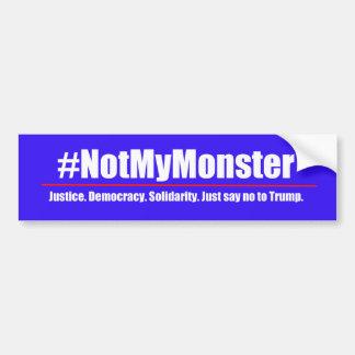 #NotMyMonster - Say No to Trump Bumper Sticker
