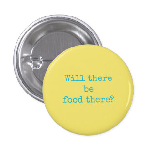 Novelty Button - Will There Be Food There?