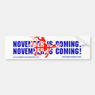 November is Coming November is Coming Bumper Stickers
