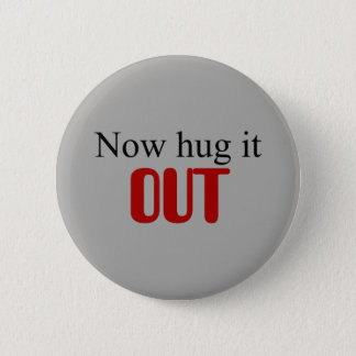 Now hug it out 6 cm round badge