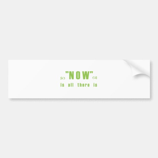 """""""Now is all there is"""" products Bumper Sticker"""