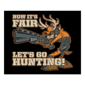 Now It's Fair, Let's Go Hunting! Posters