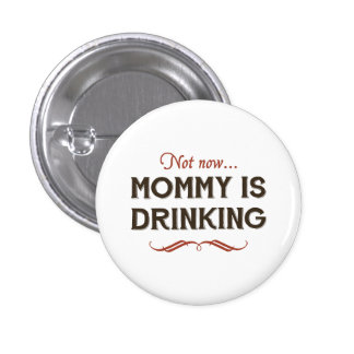 Now Now, Mommy is Drinking 3 Cm Round Badge