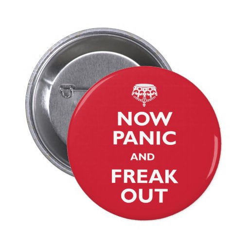 Now Panic And Freak Out Pins