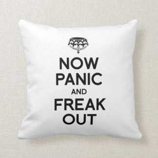 NOW PANIC AND FREAK OUT PILLOW
