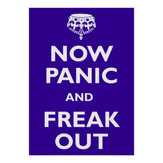 Now Panic And Freak Out Print