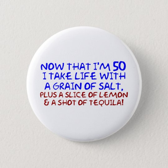 Now that I'm 50 I take Life With a Pinch of Salt, 6 Cm Round Badge