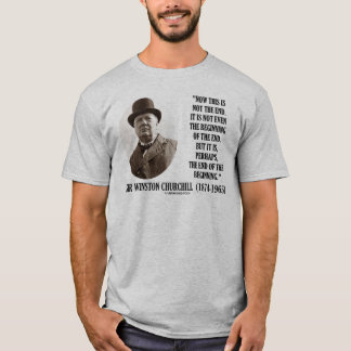 Now This Is Not The End (Winston Churchill Quote) T-Shirt