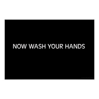 Now Wash Your Hands Poster