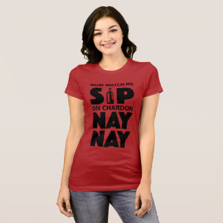 Now Watch Me Sip on Chardon nay nay T-Shirt