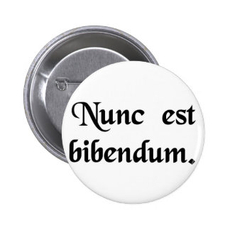 Now we must drink. 6 cm round badge