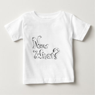 Now what? baby T-Shirt
