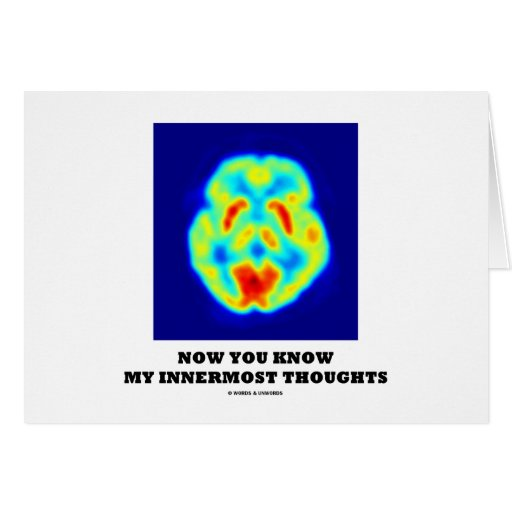 Now You Know My Innermost Thoughts (PET Scan) Greeting Cards