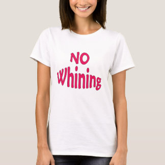 NoWhiningv1 T-Shirt