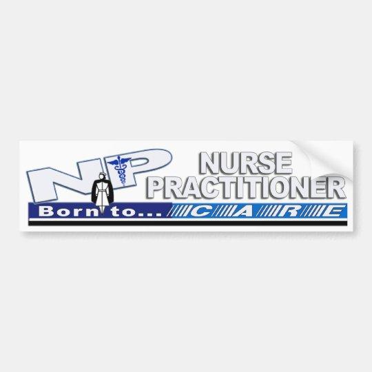 NP BORN TO CARE SLOGAN NURSE PRACTITIONER BUMPER STICKER