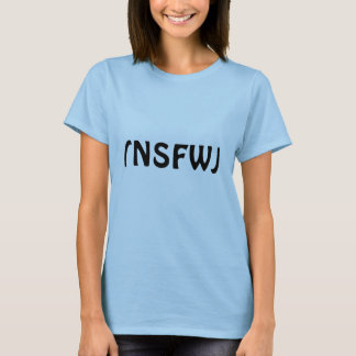 """(NSFW) - """"Not Safe for Work"""" Tee"""