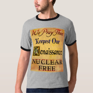 Nuclear Free Renaissance Anti-Nuclear Saying Tshirt