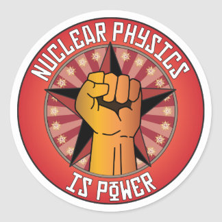 Nuclear Physics Is Power Round Sticker