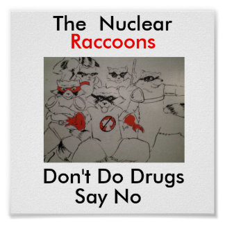 nuclearraccoonss, Don't Do Drugs, Say No, The  ... Poster