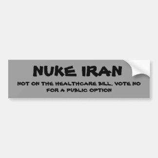 NUKE IRAN, NOT ON THE HEALTHCARE BILL.. VOTE NO... BUMPER STICKER