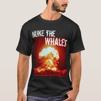 nuke the whales - Customized T-Shirt