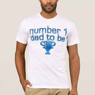Number 1 Dad to Be T-Shirt