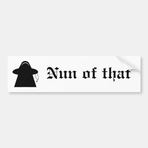 Nun of that Catholic meeple humor bumper sticker