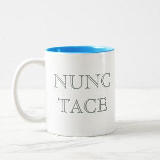 Nunc Tace (Now shut up) mug