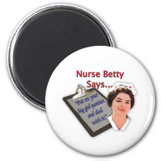 "Nurse Betty Says, ""Put on your big girl panties, 6 Cm Round Magnet"