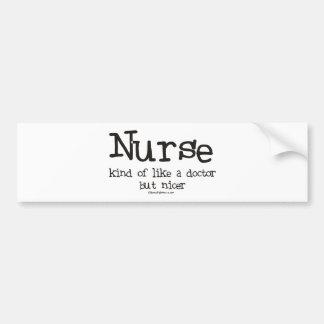 Nurse kind of like a Doctor but Nicer Bumper Sticker
