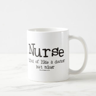 Nurse kind of like a Doctor but Nicer Coffee Mug