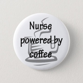 NURSE POWERED BY COFFEE 6 CM ROUND BADGE