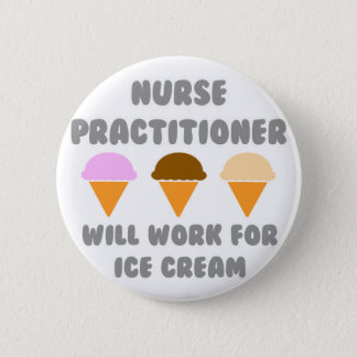 Nurse Practitioner ... Will Work For Ice Cream 6 Cm Round Badge