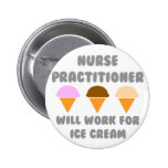 Nurse Practitioner ... Will Work For Ice Cream Buttons