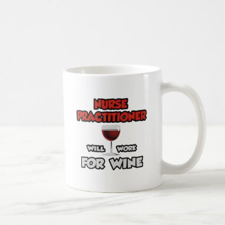 Nurse Practitioner ... Will Work For Wine Coffee Mug