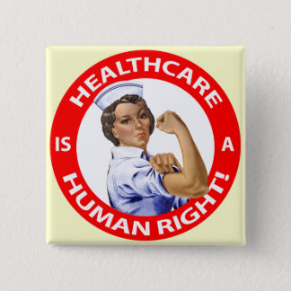 "Nurse ""Rosie"" says ""Healthcare is a Human Right!"" 15 Cm Square Badge"