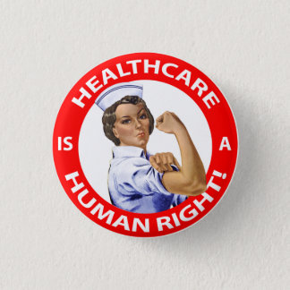 "Nurse ""Rosie"" says ""Healthcare is a Human Right!"" 3 Cm Round Badge"