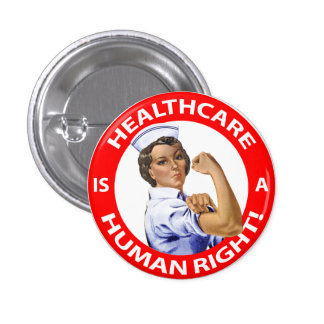"""Nurse """"Rosie"""" says """"Healthcare is a Human Right!"""" 3 Cm Round Badge"""