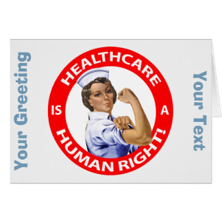 """Nurse """"Rosie"""" says """"Healthcare is a Human Right!"""" Greeting Card"""