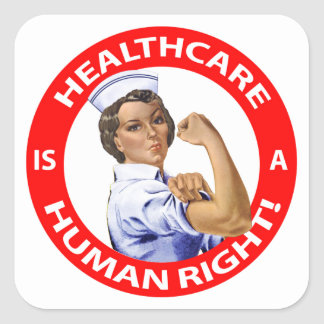 """Nurse """"Rosie"""" says """"Healthcare is a Human Right!"""" Square Sticker"""
