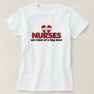 Nurses are kind of a big deal T-Shirt