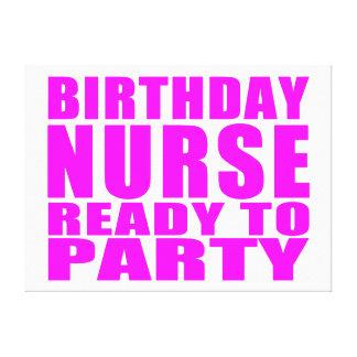 Nurses Birthdays Birthday Nurse Ready to Party Stretched Canvas Prints