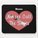 Nurses Call The Shots (personalised) Mouse Pad
