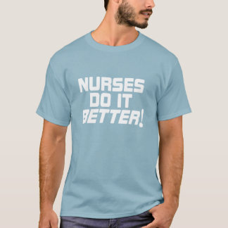 Nurses do it Better T-shirt