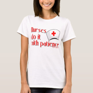 Nurses do it with patience T-Shirt