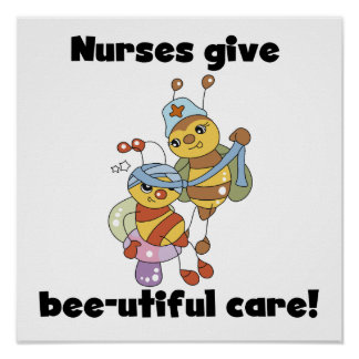 Nurses Give Bee-utiful Care T-shirts and Gifts Poster